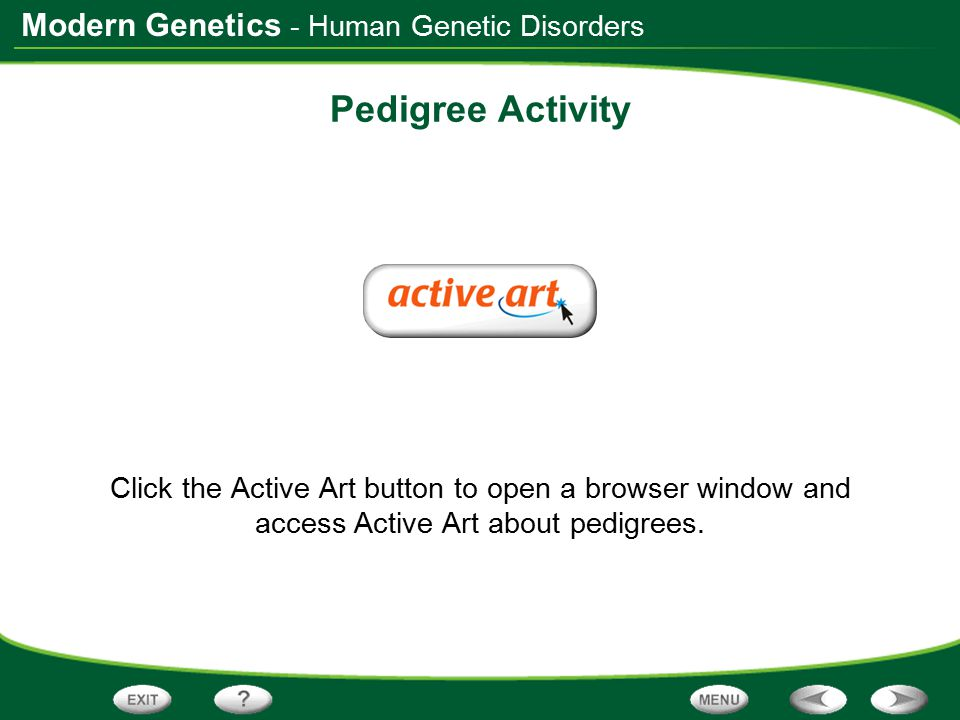 Modern Genetics Pedigree Activity Click the Active Art button to open a browser window and access Active Art about pedigrees. - Human Genetic Disorder