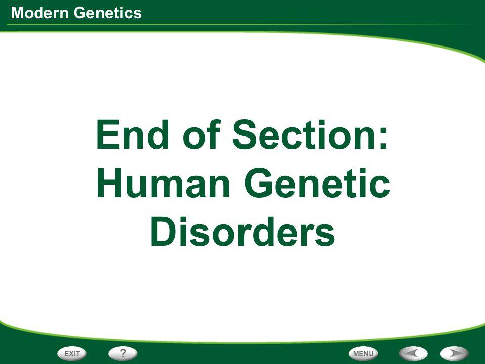 Modern Genetics End of Section: Human Genetic Disorders