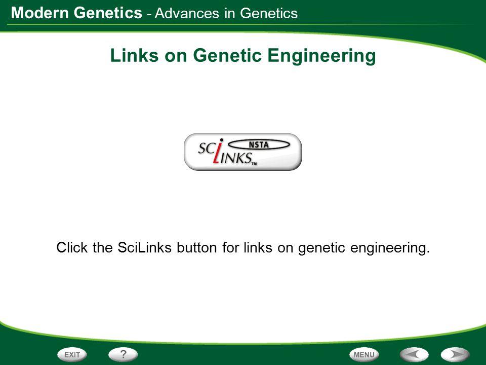 Modern Genetics Links on Genetic Engineering Click the SciLinks button for links on genetic engineering. - Advances in Genetics
