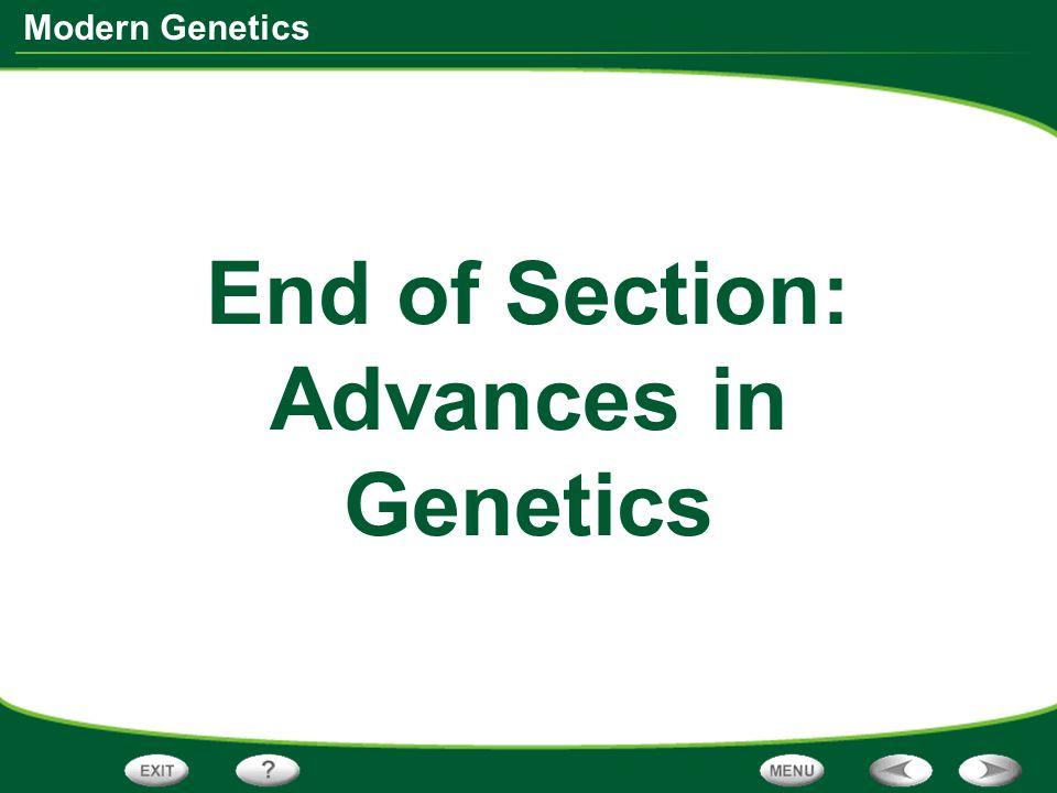 Modern Genetics End of Section: Advances in Genetics
