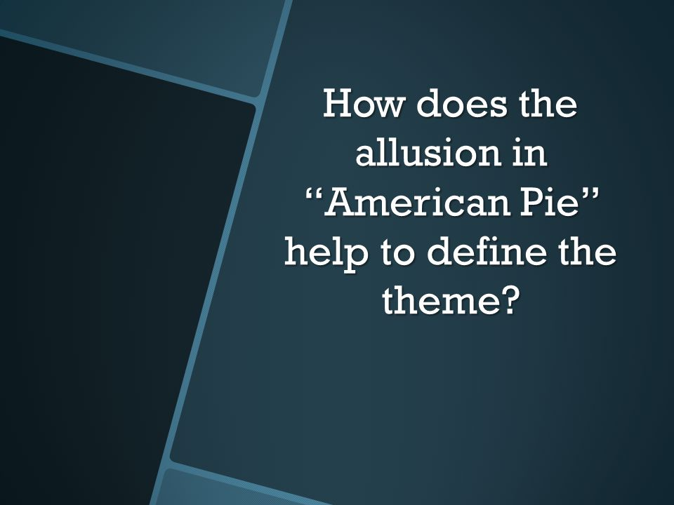 "How does the allusion in ""American Pie"" help to define the theme?"
