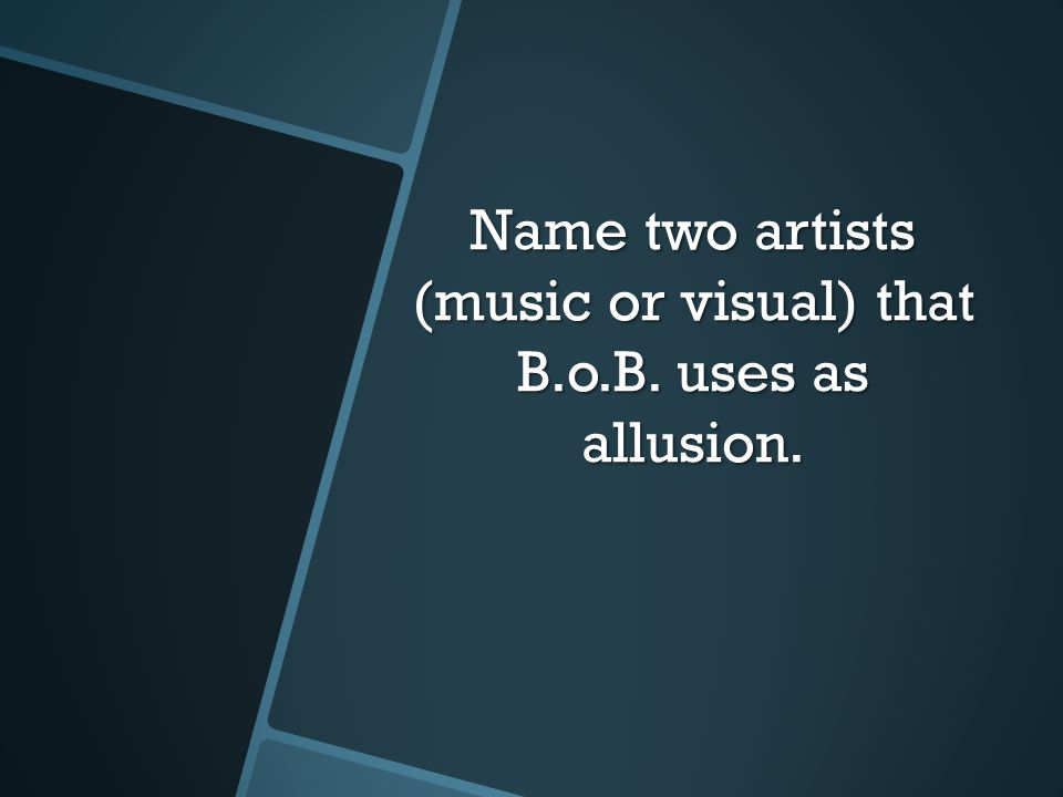 Name two artists (music or visual) that B.o.B. uses as allusion.