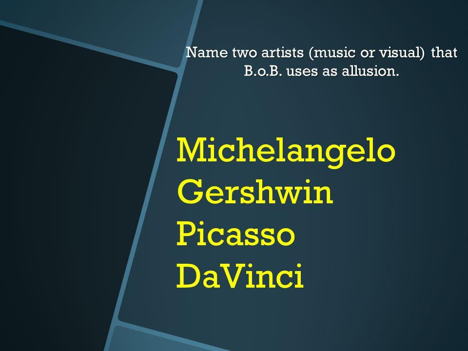 Michelangelo Gershwin Picasso DaVinci