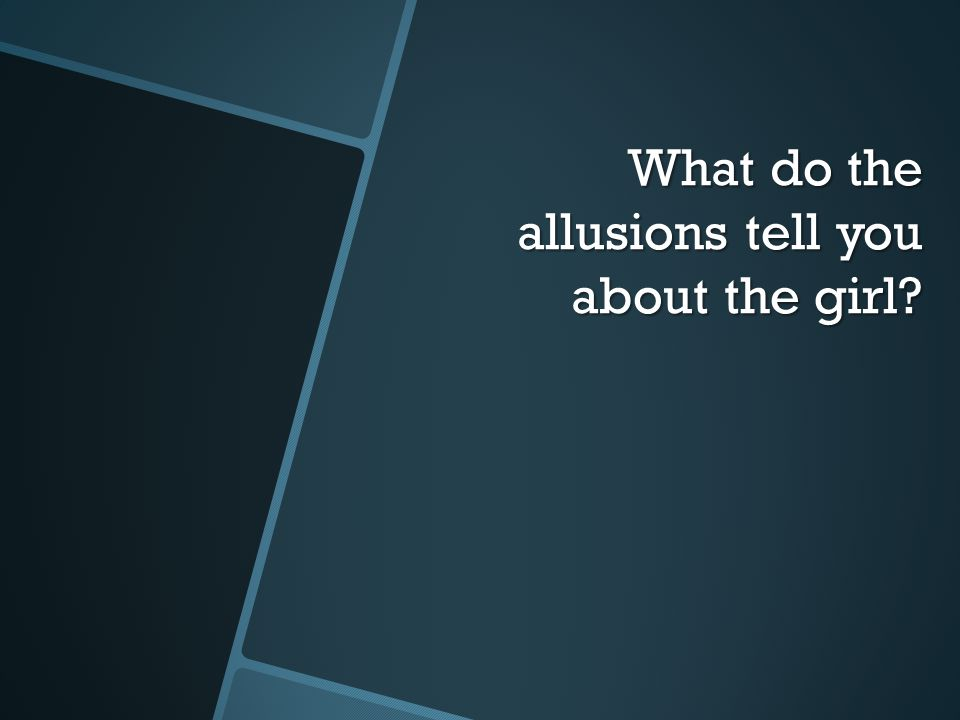What do the allusions tell you about the girl?