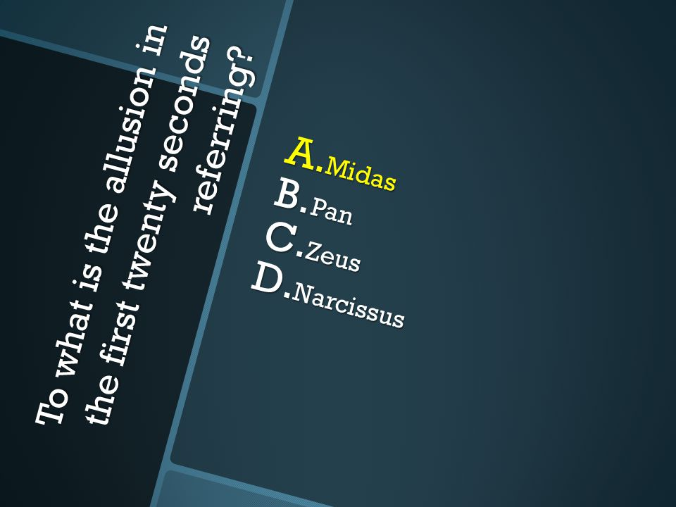 To what is the allusion in the first twenty seconds referring? A. Midas B. Pan C. Zeus D. Narcissus