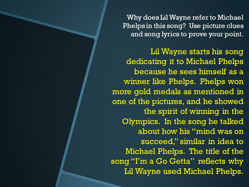 Why does Lil Wayne refer to Michael Phelps in this song? Use picture clues and song lyrics to prove your point. Lil Wayne starts his song dedicating i