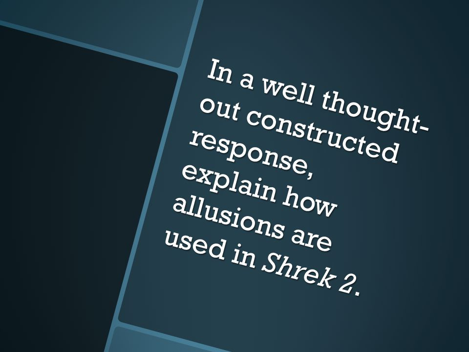 In a well thought- out constructed response, explain how allusions are used in Shrek 2.