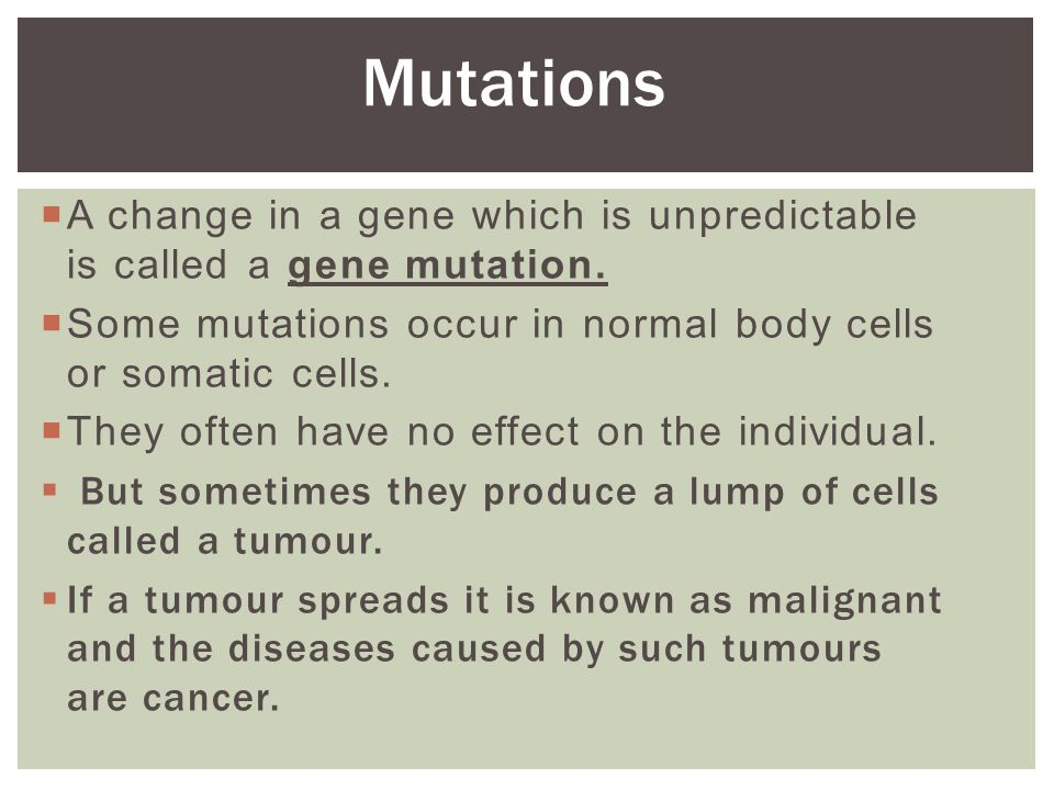  A change in a gene which is unpredictable is called a gene mutation.