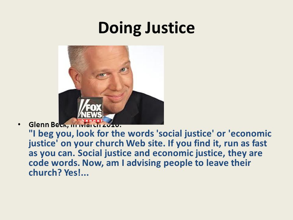 Glenn Beck, in March 2010: I beg you, look for the words social justice or economic justice on your church Web site.