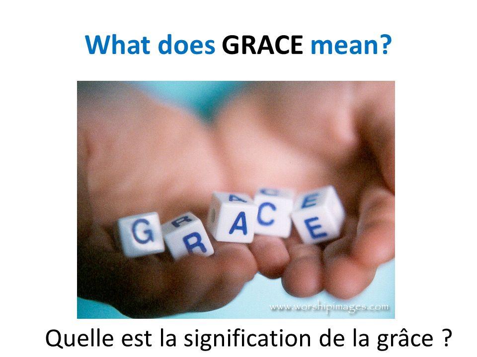 What does GRACE mean? Quelle est la signification de la grâce ?