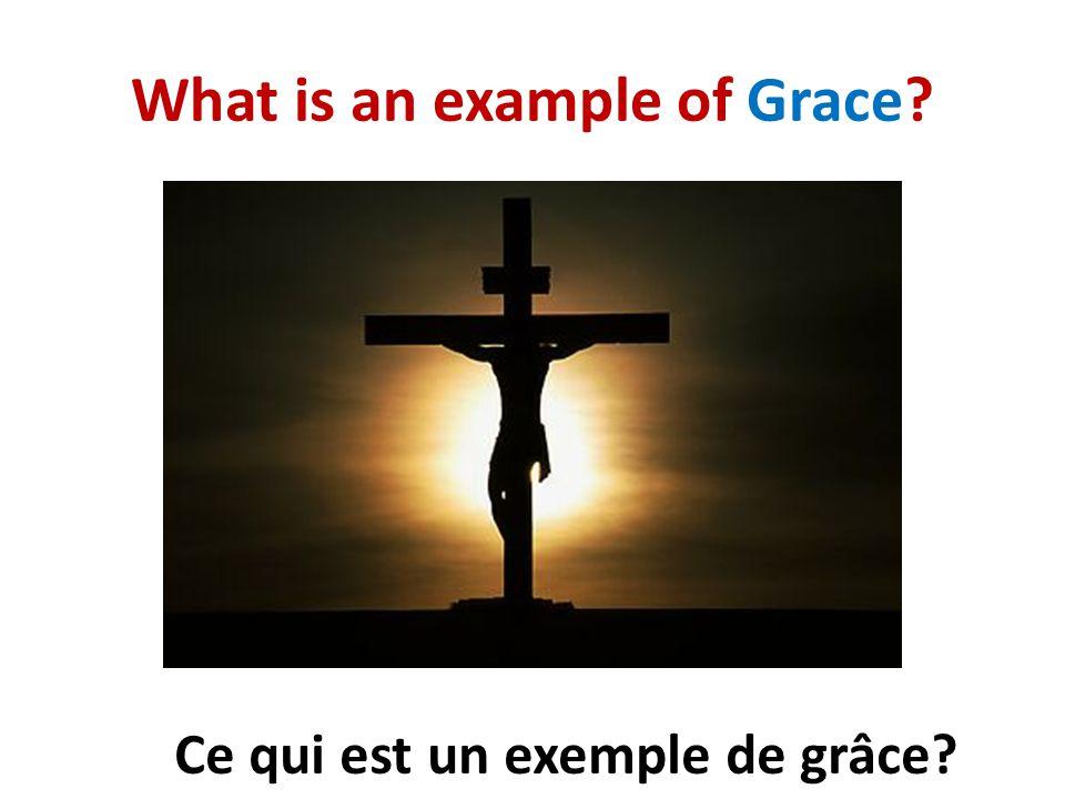 What is an example of Grace? Ce qui est un exemple de grâce?