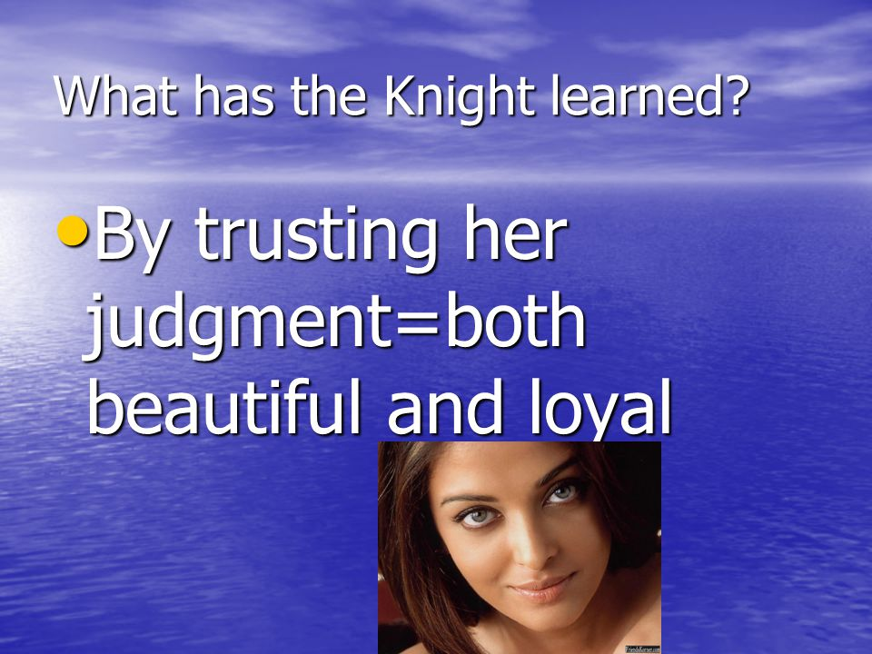 What has the Knight learned.