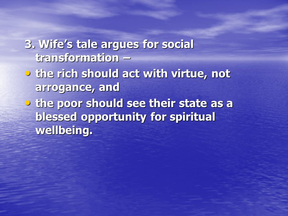 3. Wife's tale argues for social transformation – the rich should act with virtue, not arrogance, and the rich should act with virtue, not arrogance,
