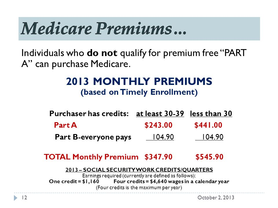Individuals who do not qualify for premium free PART A can purchase Medicare.