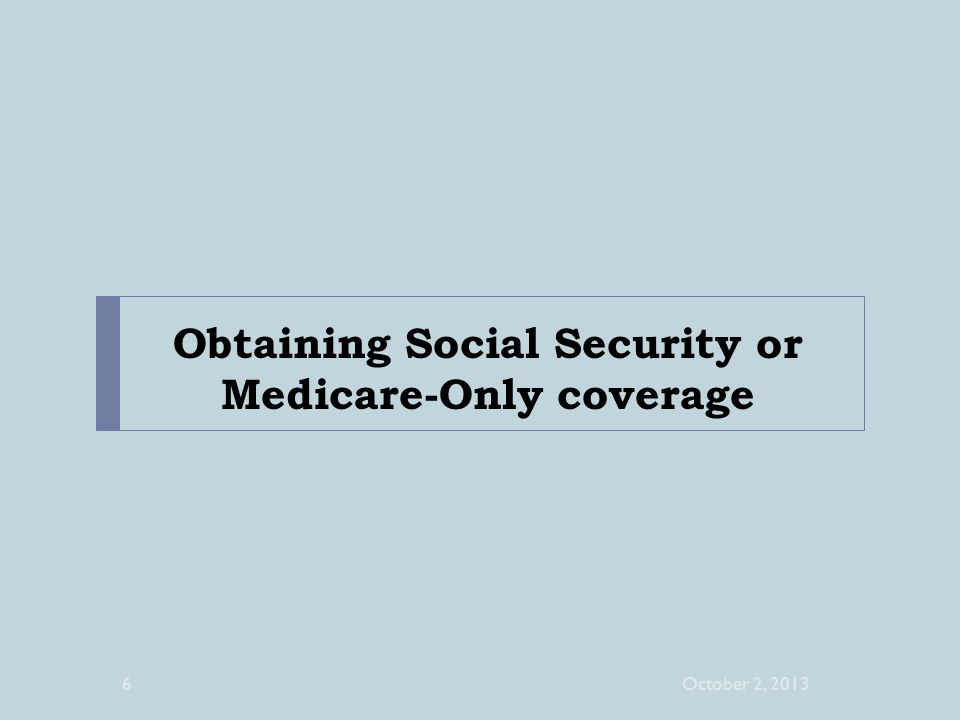 Obtaining Social Security or Medicare-Only coverage October 2, 20136
