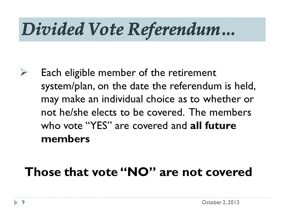  Each eligible member of the retirement system/plan, on the date the referendum is held, may make an individual choice as to whether or not he/she elects to be covered.