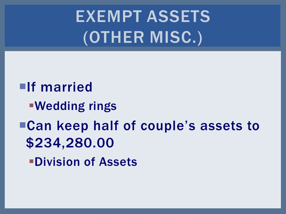  If married  Wedding rings  Can keep half of couple's assets to $234,280.00  Division of Assets EXEMPT ASSETS (OTHER MISC.)