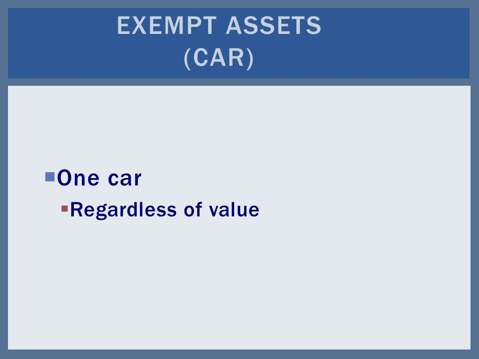  One car  Regardless of value EXEMPT ASSETS (CAR)