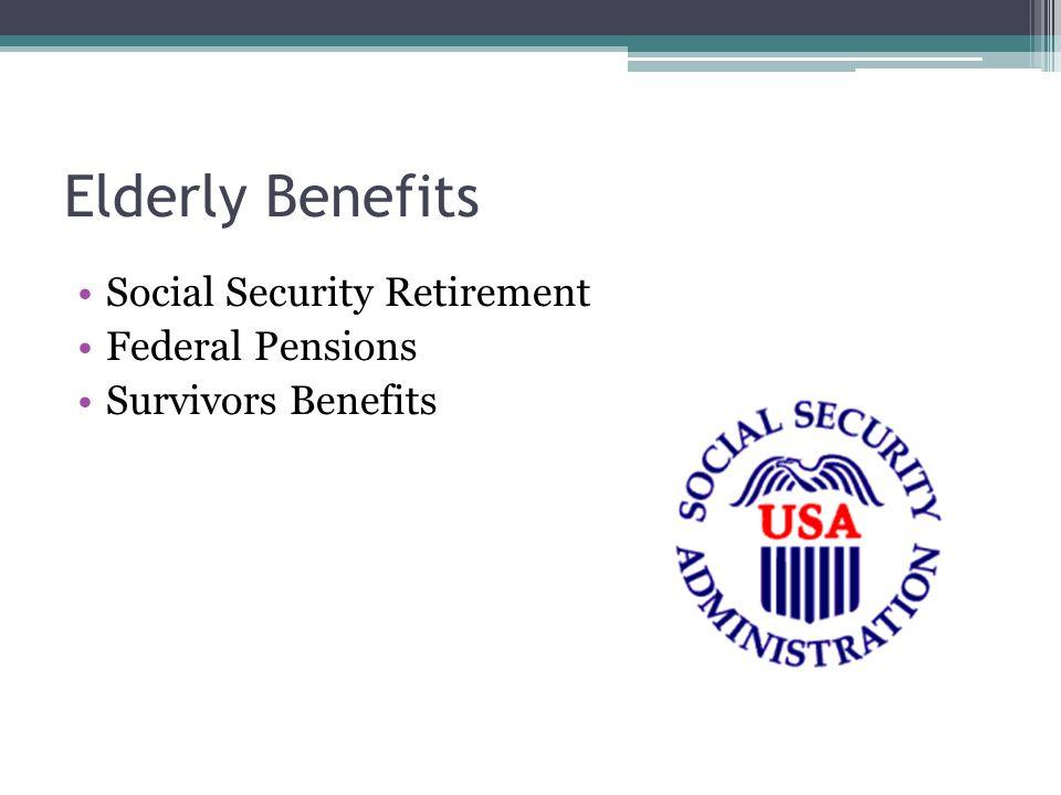 Elderly Benefits Social Security Retirement Federal Pensions Survivors Benefits