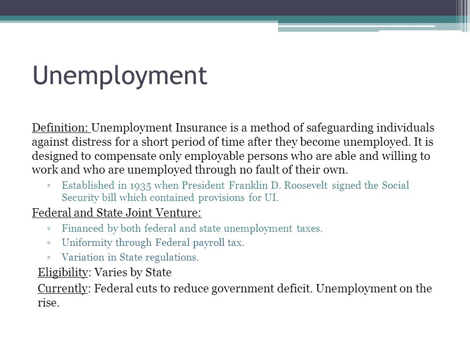 Unemployment Definition: Unemployment Insurance is a method of safeguarding individuals against distress for a short period of time after they become unemployed.