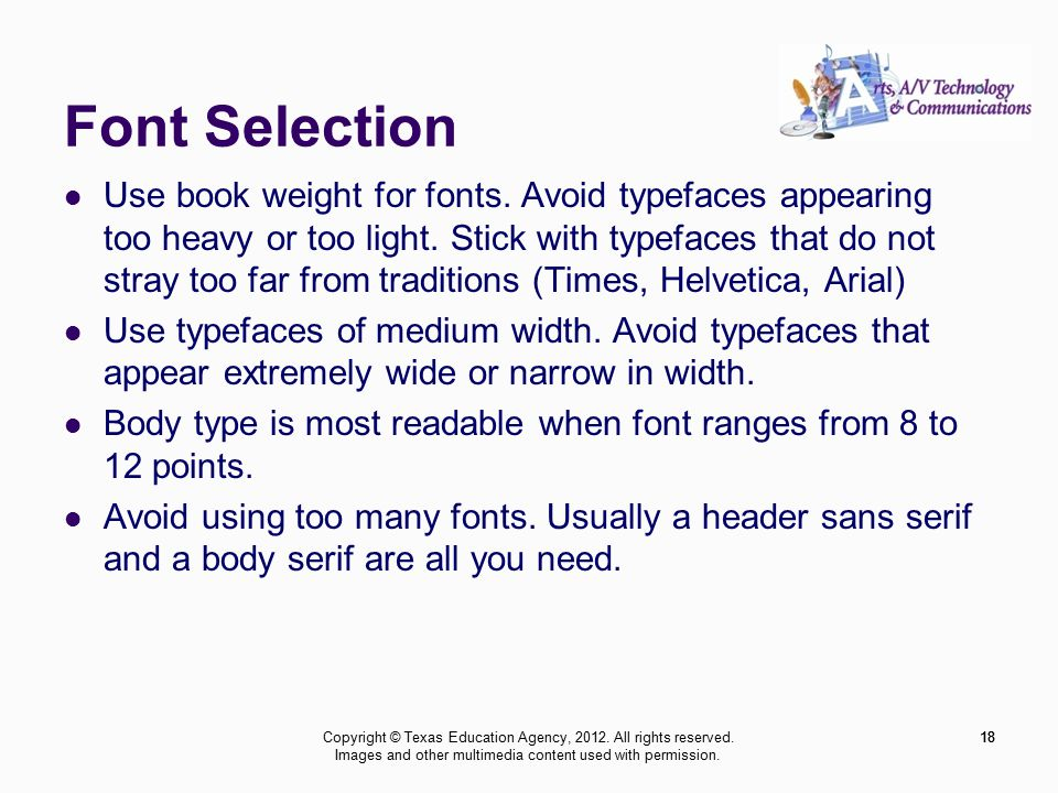 18 Font Selection Use book weight for fonts. Avoid typefaces appearing too heavy or too light.
