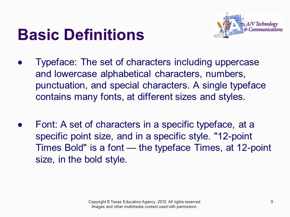3 Basic Definitions Typeface: The set of characters including uppercase and lowercase alphabetical characters, numbers, punctuation, and special characters.