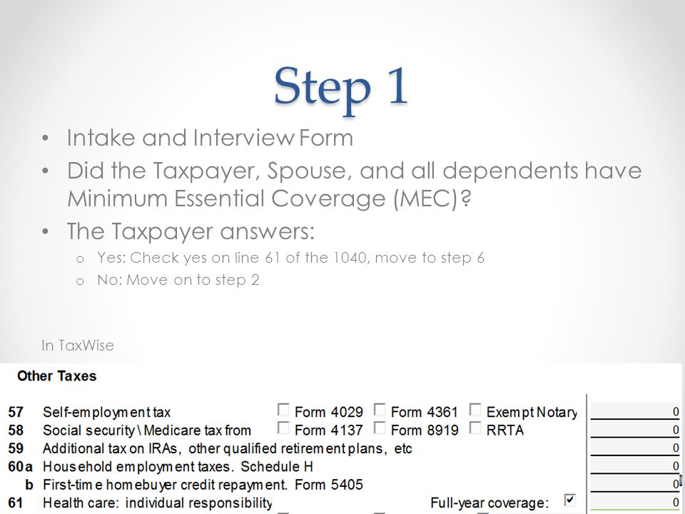 Step 1 Intake and Interview Form Did the Taxpayer, Spouse, and all dependents have Minimum Essential Coverage (MEC).