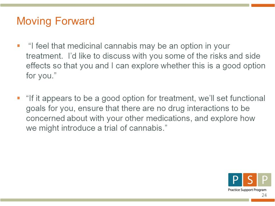 24  I feel that medicinal cannabis may be an option in your treatment.
