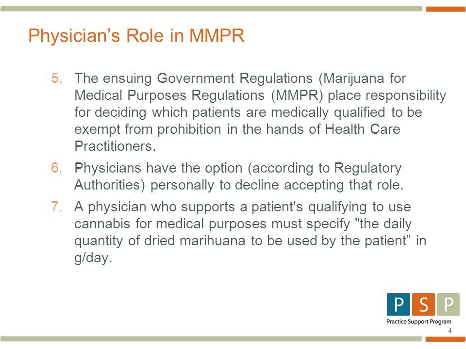 4 5.The ensuing Government Regulations (Marijuana for Medical Purposes Regulations (MMPR) place responsibility for deciding which patients are medically qualified to be exempt from prohibition in the hands of Health Care Practitioners.