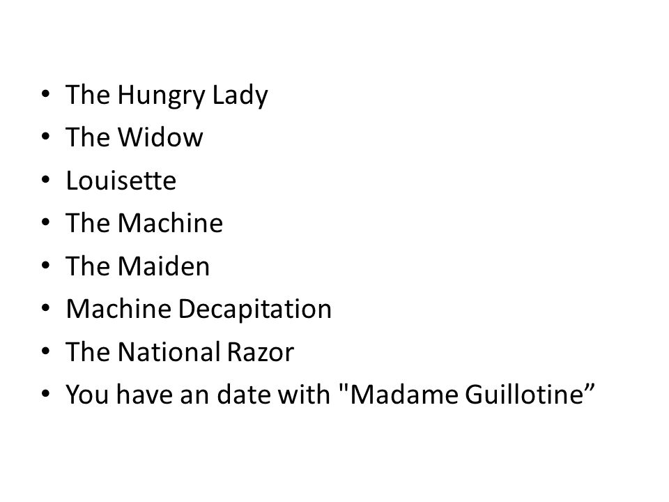 The Hungry Lady The Widow Louisette The Machine The Maiden Machine Decapitation The National Razor You have an date with Madame Guillotine