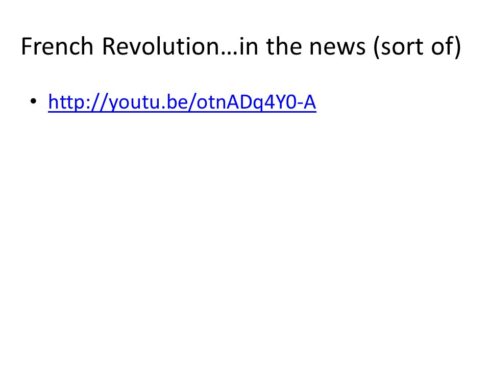 French Revolution…in the news (sort of) http://youtu.be/otnADq4Y0-A