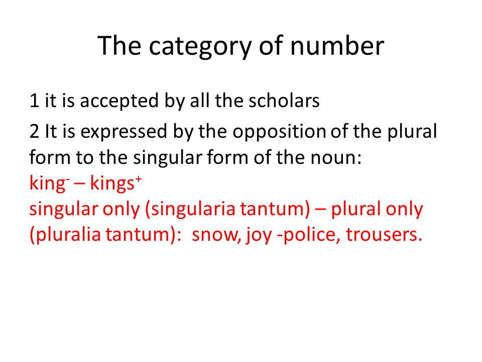 The category of number 1 it is accepted by all the scholars 2 It is expressed by the opposition of the plural form to the singular form of the noun: k