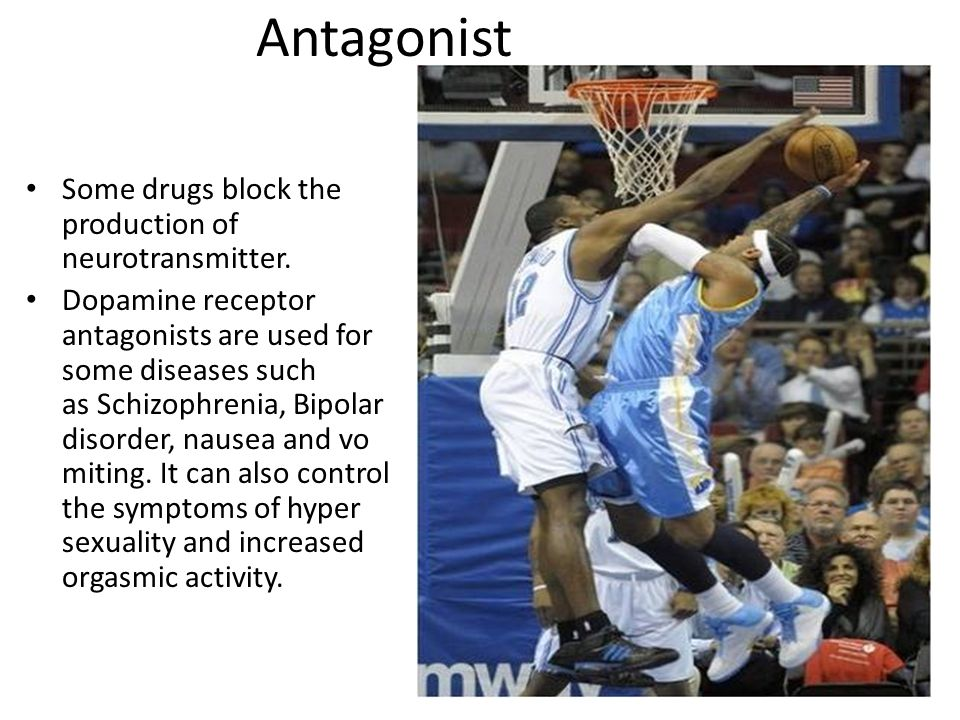 Antagonist Some drugs block the production of neurotransmitter.