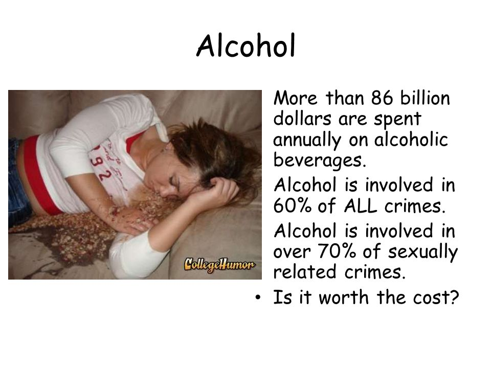 Alcohol More than 86 billion dollars are spent annually on alcoholic beverages.