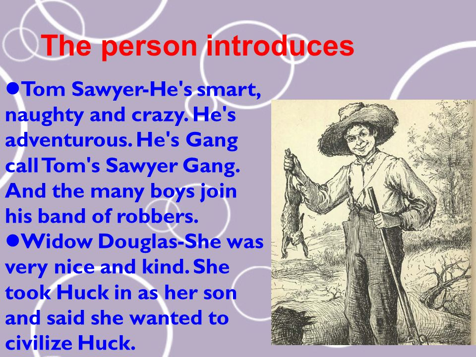 Tom Sawyer-He s smart, naughty and crazy. He s adventurous.