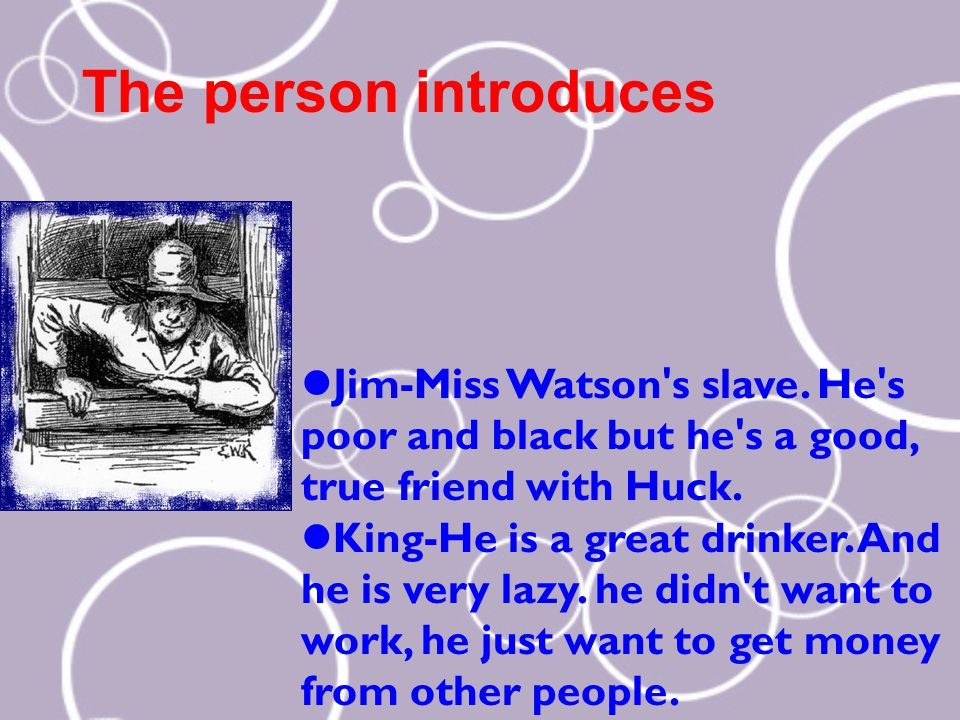 The person introduces Jim-Miss Watson s slave.