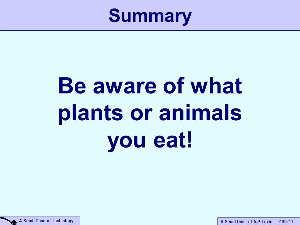 A Small Dose of A-P Toxin – 01/09/11 A Small Dose of Toxicology Be aware of what plants or animals you eat.