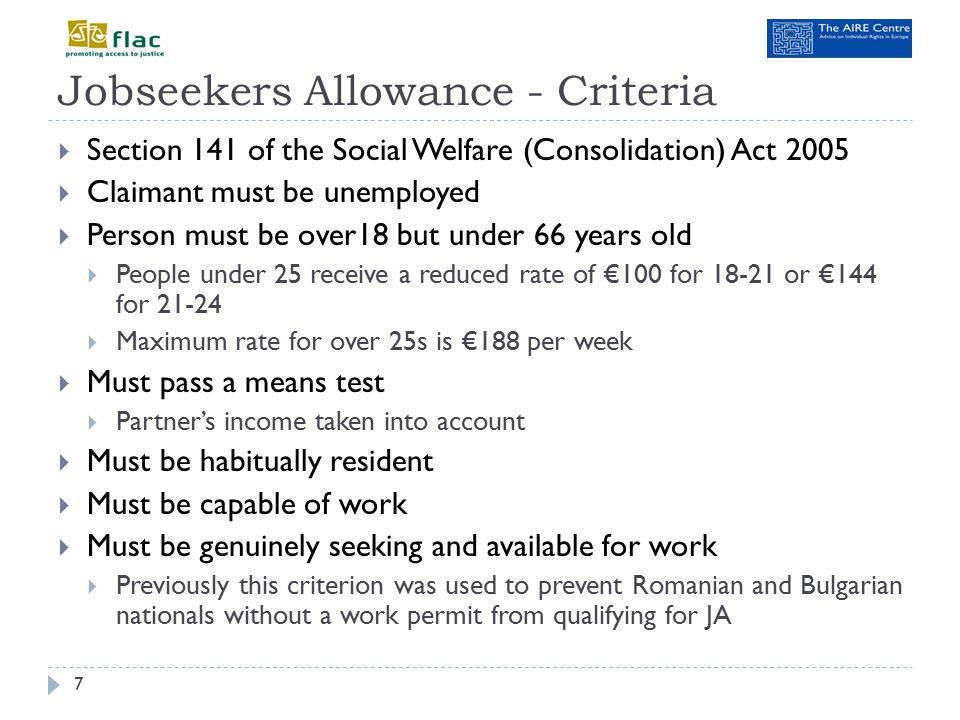 Supplementary Welfare Allowance - Criteria 8  Section 189 of the Social Welfare (Consolidation) Act 2005  Ensures a basic minimum income – safety net payment  Must satisfy the HRC for basic payment unless an EU/EEA migrant worker working here or retains worker status  EEC Regulation 1612/68 as amended by Directive 2004/38 transposed into national law by S.I.