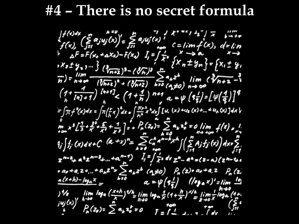 #4 – There is no secret formula