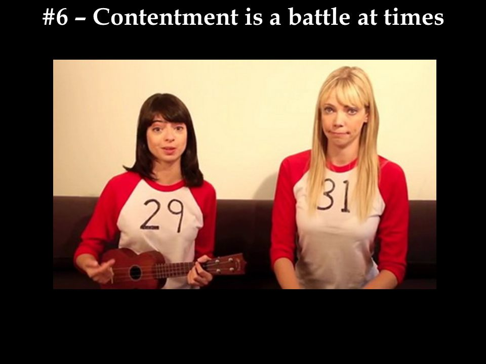 #6 – Contentment is a battle at times