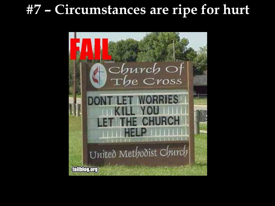 #7 – Circumstances are ripe for hurt