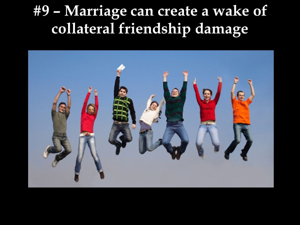 #9 – Marriage can create a wake of collateral friendship damage
