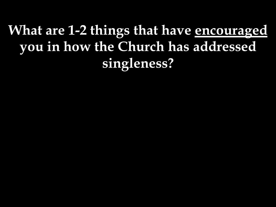 What are 1-2 things that have encouraged you in how the Church has addressed singleness
