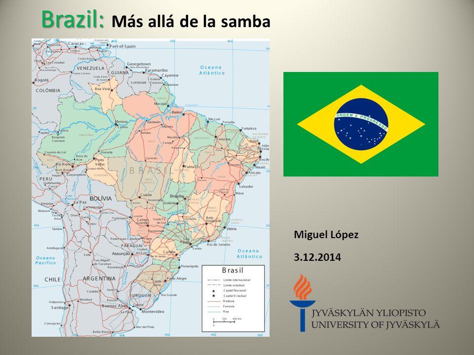 Brazil: Brazil: Más allá de la samba Miguel López 3.12.2014