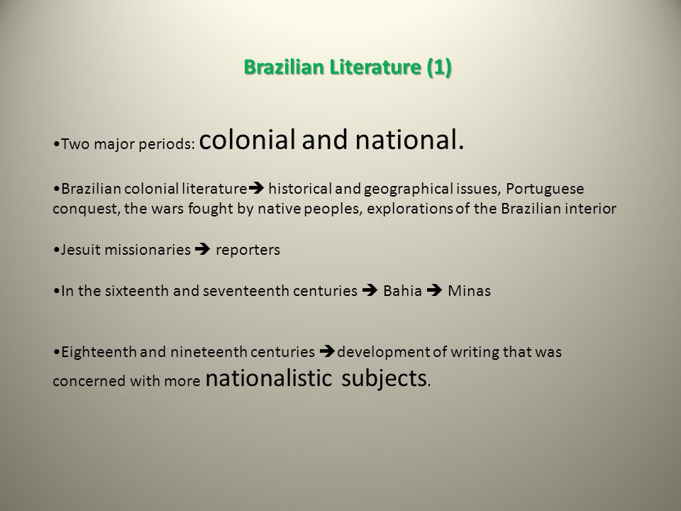 Brazilian Literature (1) Two major periods: colonial and national.