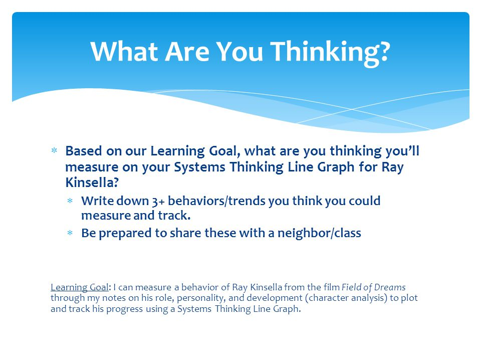  Based on our Learning Goal, what are you thinking you'll measure on your Systems Thinking Line Graph for Ray Kinsella.