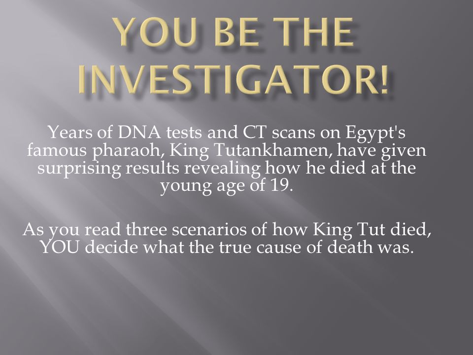 Years of DNA tests and CT scans on Egypt's famous pharaoh, King Tutankhamen, have given surprising results revealing how he died at the young age of 1