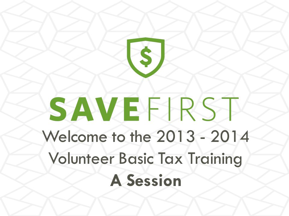 Welcome to the 2013 - 2014 Volunteer Basic Tax Training A Session