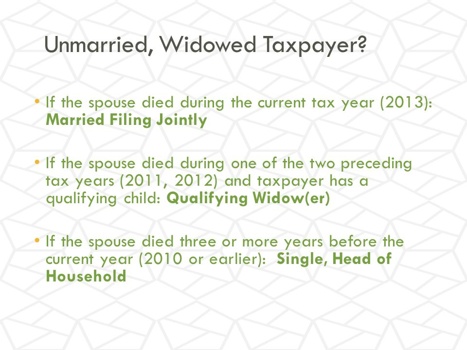 Unmarried, Widowed Taxpayer.