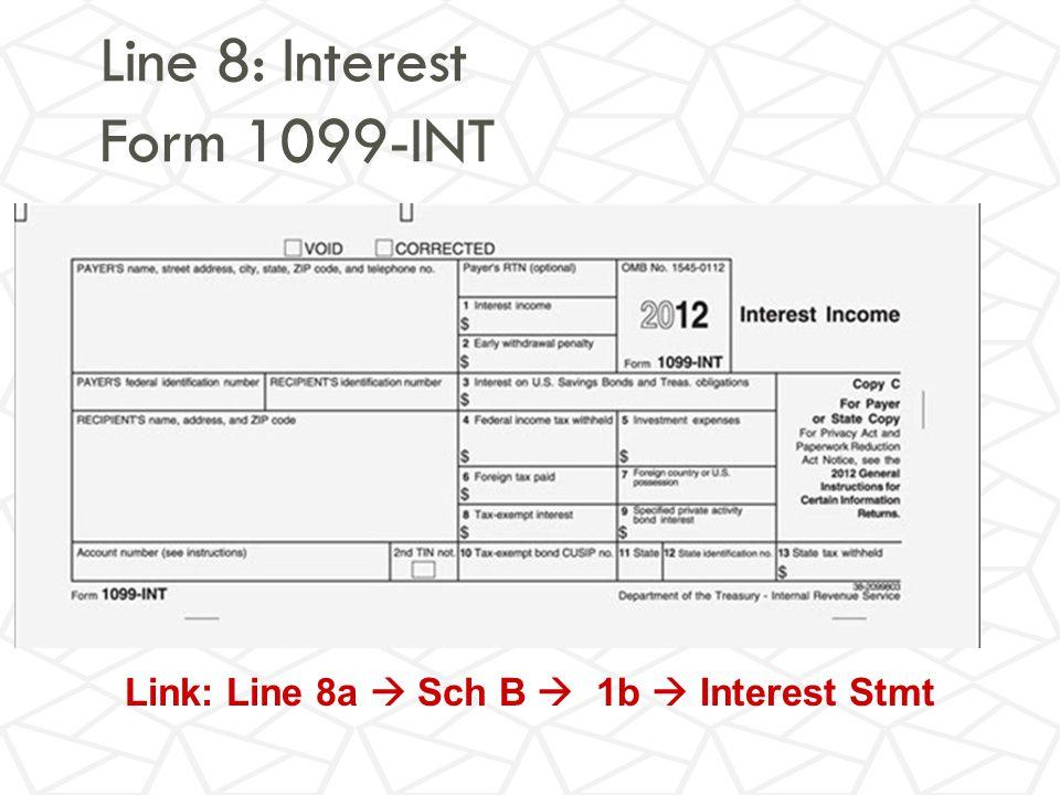 Line 8: Interest Form 1099-INT Link: Line 8a  Sch B  1b  Interest Stmt
